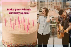 Make Your Friends Feel Special on their Birthday with These Tips
